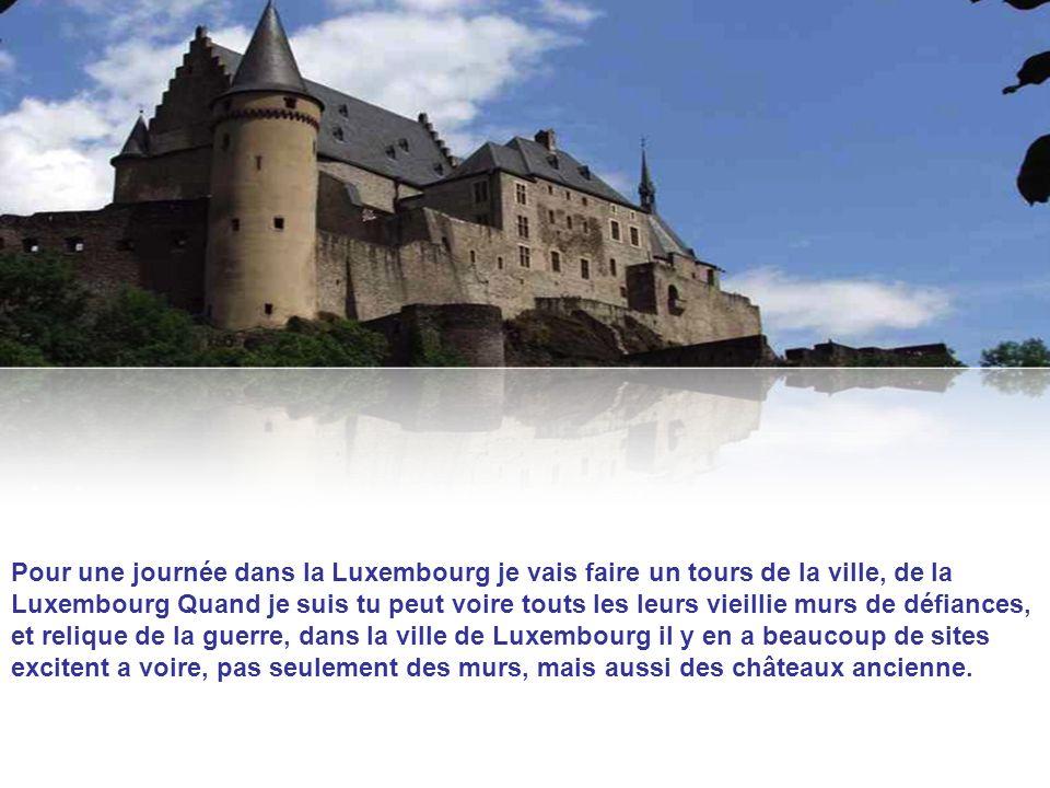 Pour une journée dans la Luxembourg je vais faire un tours de la ville, de la Luxembourg Quand je suis tu peut voire touts les leurs vieillie murs de