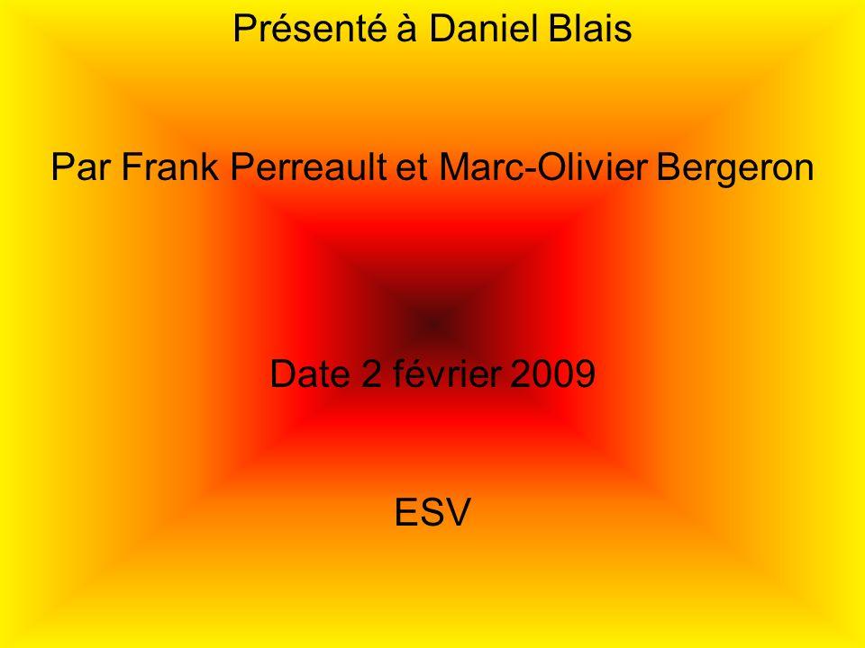 Présenté à Daniel Blais Par Frank Perreault et Marc-Olivier Bergeron Date 2 février 2009 ESV
