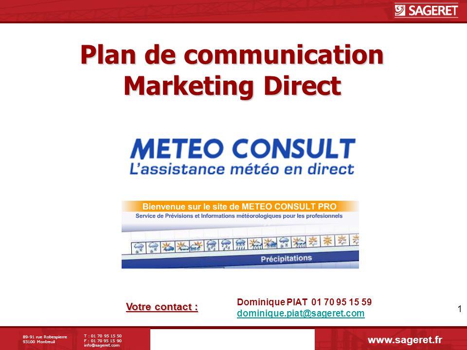 89-91 rue Robespierre 93100 Montreuil T : 01 70 95 15 50 F : 01 70 95 15 90 info@sageret.com 1 Plan de communication Marketing Direct Votre contact :