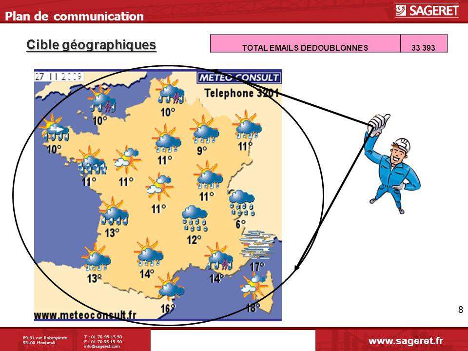 89-91 rue Robespierre 93100 Montreuil T : 01 70 95 15 50 F : 01 70 95 15 90 info@sageret.com 8 Plan de communication www.sageret.fr Cible géographique