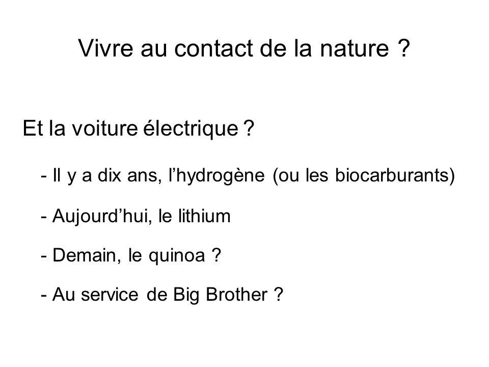 Vivre au contact de la nature ? Et la voiture électrique ? - Il y a dix ans, lhydrogène (ou les biocarburants) - Aujourdhui, le lithium - Demain, le q