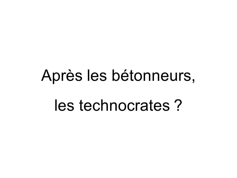 Après les bétonneurs, les technocrates