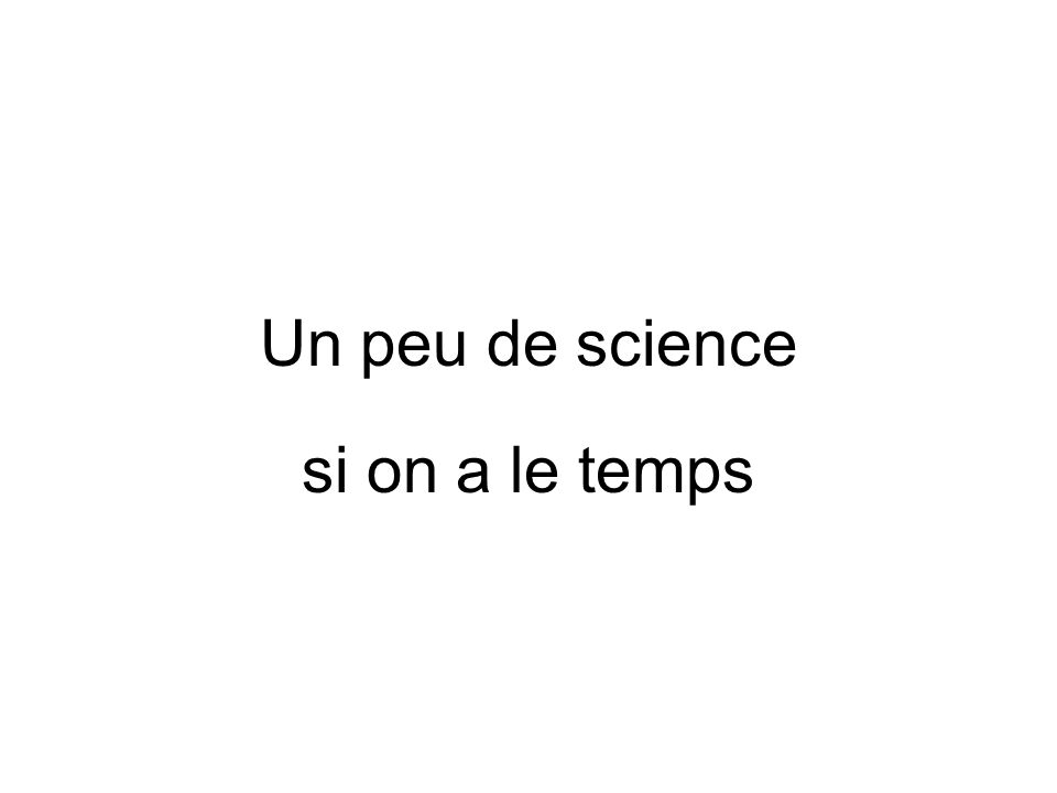 Un peu de science si on a le temps