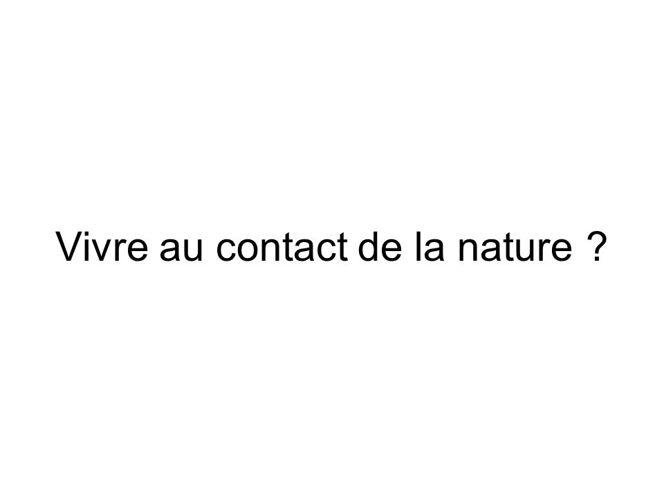 Vivre au contact de la nature ?
