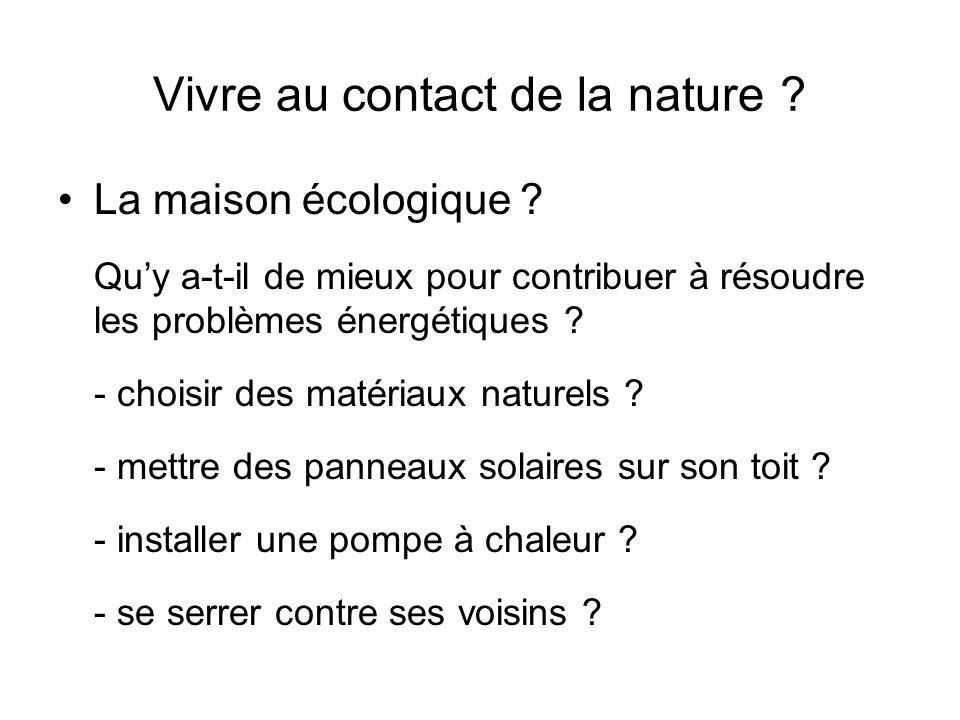 Vivre au contact de la nature . La maison écologique .