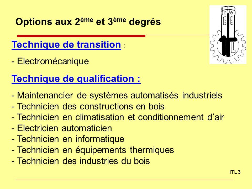 ITL 3 Options aux 2 ème et 3 ème degrés Technique de transition : - Electromécanique Technique de qualification : - Maintenancier de systèmes automati