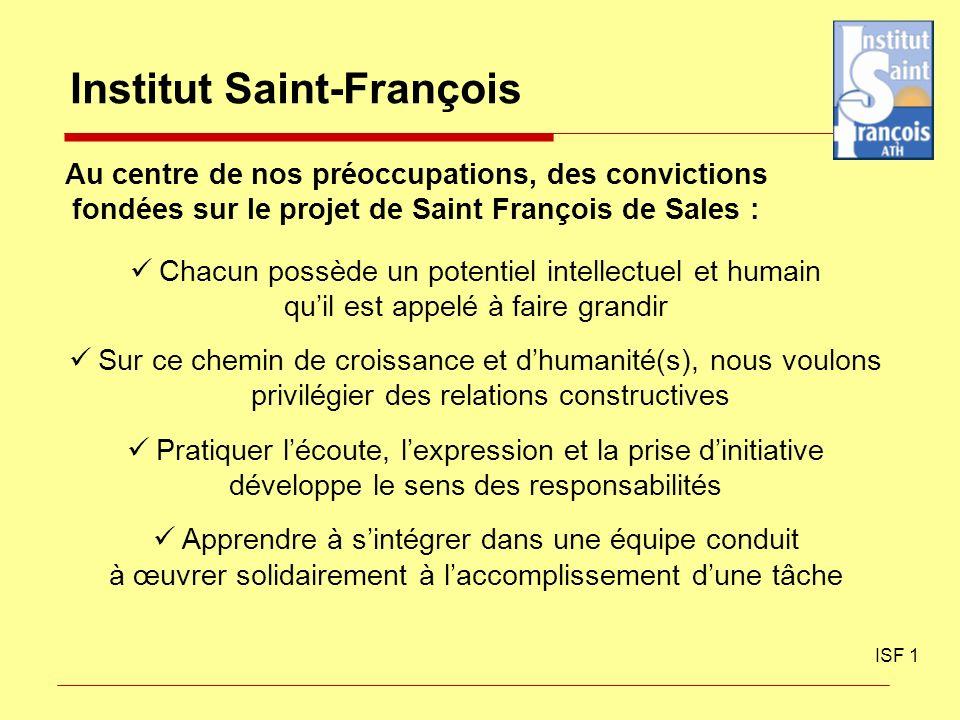 Institut Saint-François ISF 1 Au centre de nos préoccupations, des convictions fondées sur le projet de Saint François de Sales : Chacun possède un po