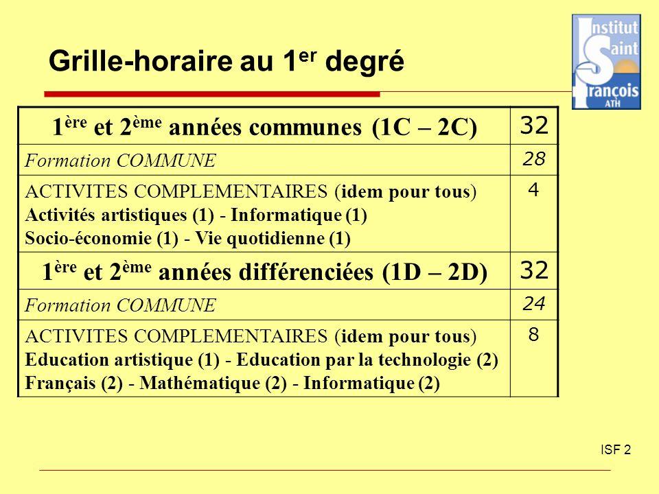 Grille-horaire au 1 er degré ISF 2 1 ère et 2 ème années communes (1C – 2C) 32 Formation COMMUNE 28 ACTIVITES COMPLEMENTAIRES (idem pour tous) Activit