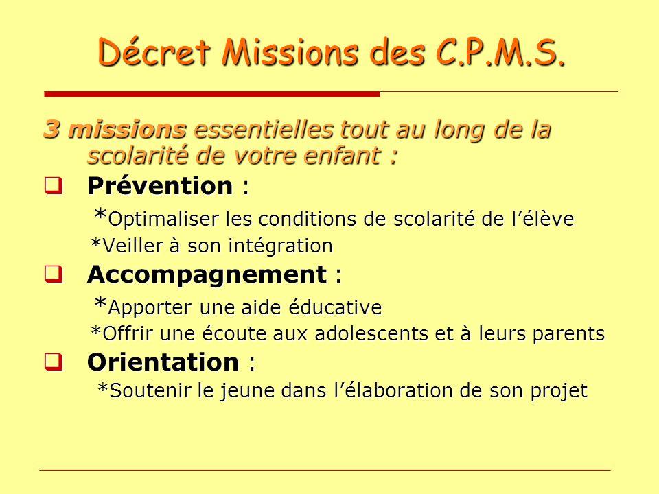 Décret Missions des C.P.M.S. 3 missions essentielles tout au long de la scolarité de votre enfant : Prévention : Prévention : * Optimaliser les condit