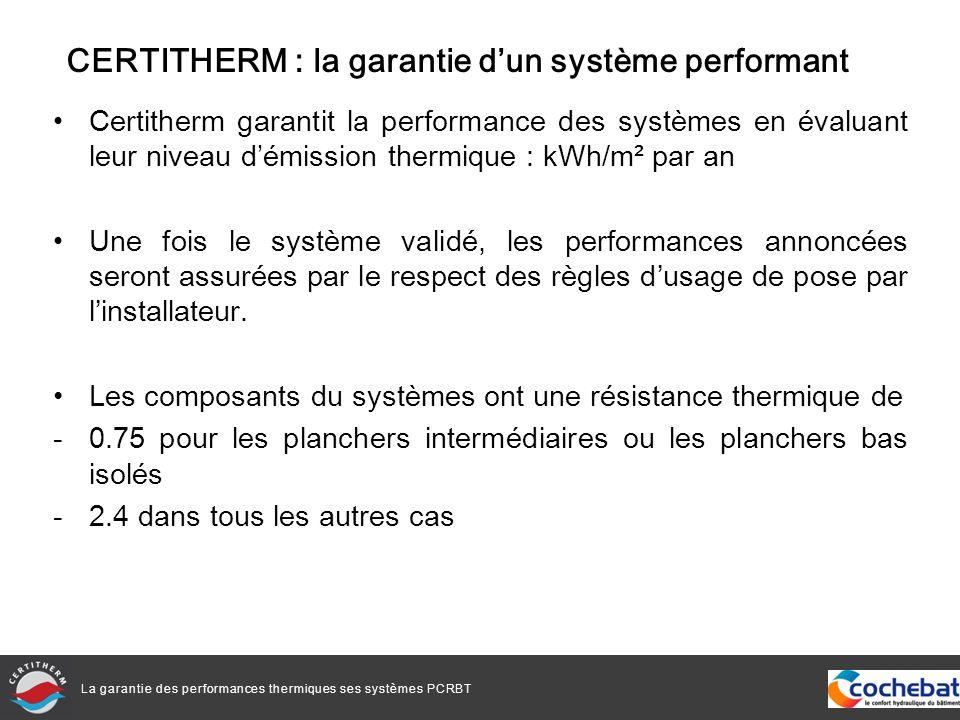 La garantie des performances thermiques ses systèmes PCRBT Certitherm garantit la performance des systèmes en évaluant leur niveau démission thermique