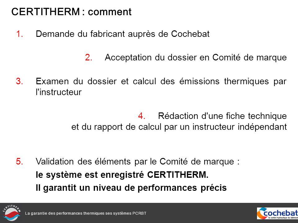 La garantie des performances thermiques ses systèmes PCRBT 1.Demande du fabricant auprès de Cochebat 2.Acceptation du dossier en Comité de marque 3.Ex