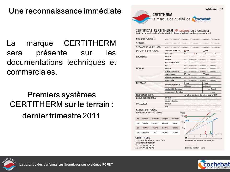 La garantie des performances thermiques ses systèmes PCRBT La marque CERTITHERM sera présente sur les documentations techniques et commerciales. Premi