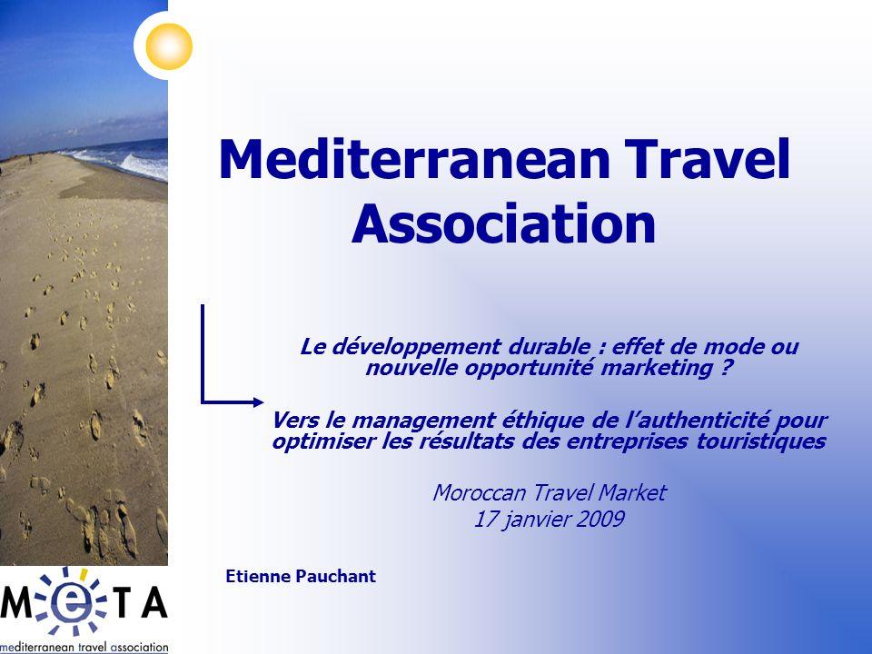 Mediterranean Travel Association Le développement durable : effet de mode ou nouvelle opportunité marketing ? Vers le management éthique de lauthentic