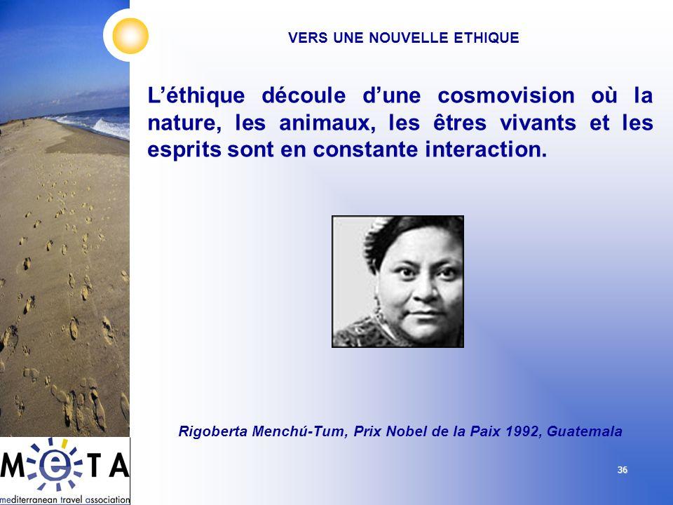 36 Léthique découle dune cosmovision où la nature, les animaux, les êtres vivants et les esprits sont en constante interaction. Rigoberta Menchú-Tum,