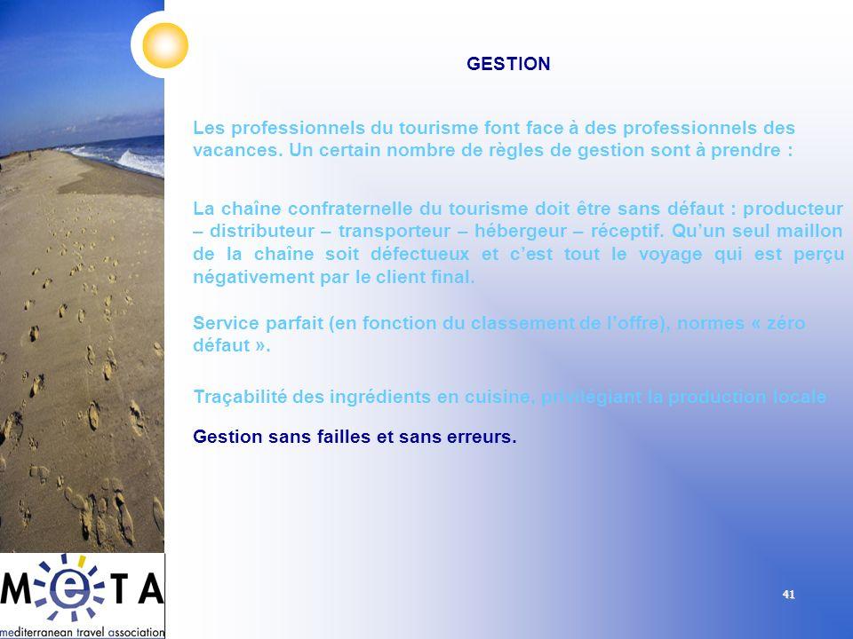 41 GESTION Les professionnels du tourisme font face à des professionnels des vacances. Un certain nombre de règles de gestion sont à prendre : La chaî