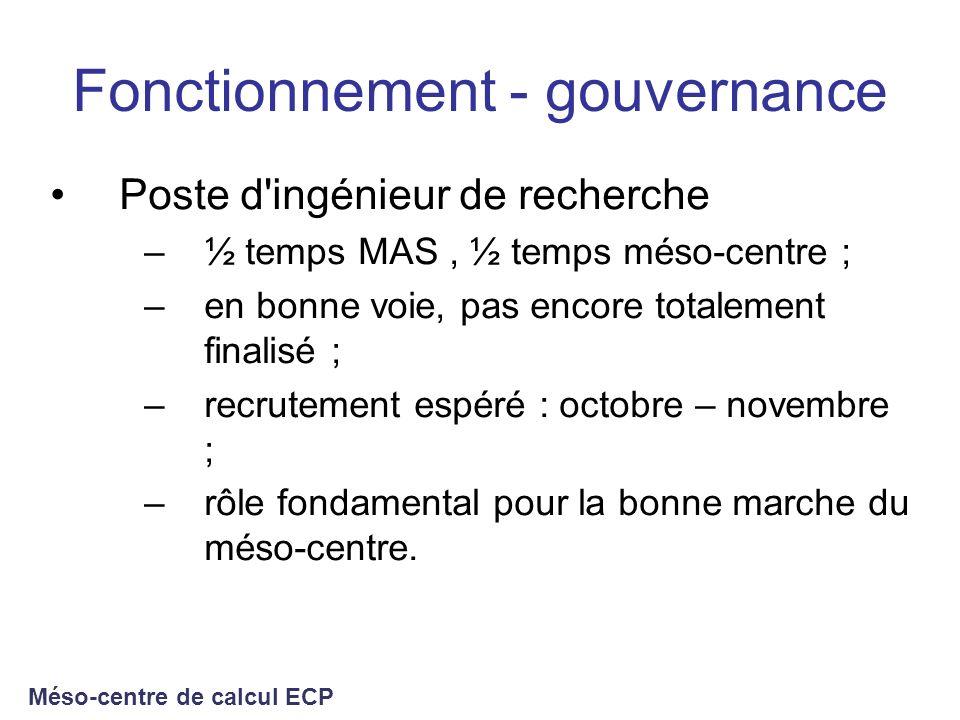 Fonctionnement - gouvernance Poste d'ingénieur de recherche –½ temps MAS, ½ temps méso-centre ; –en bonne voie, pas encore totalement finalisé ; –recr