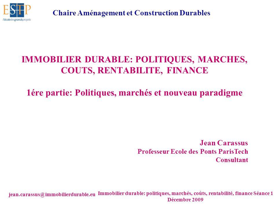 jean.carassus@immobilierdurable.eu Immobilier durable: politiques, marchés, coûts, rentabilité, finance Séance 1 Décembre 2009 IMMOBILIER DURABLE: POL