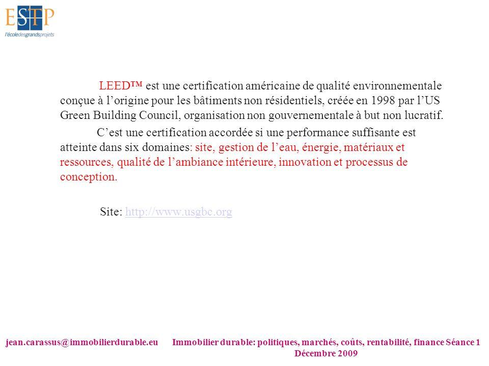 jean.carassus@immobilierdurable.euImmobilier durable: politiques, marchés, coûts, rentabilité, finance Séance 1 Décembre 2009 LEED est une certificati