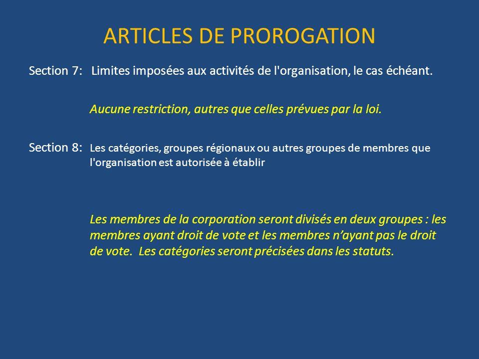 ARTICLES DE PROROGATION Section 7: Limites imposées aux activités de l organisation, le cas échéant.