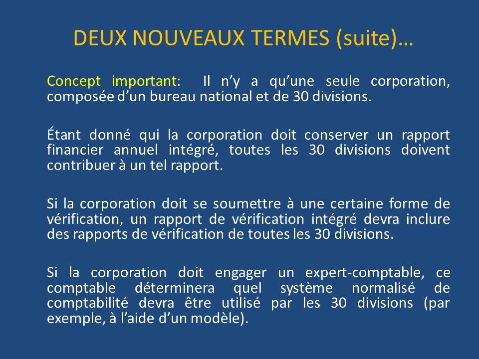 DEUX NOUVEAUX TERMES (suite)… Concept important: Il ny a quune seule corporation, composée dun bureau national et de 30 divisions.