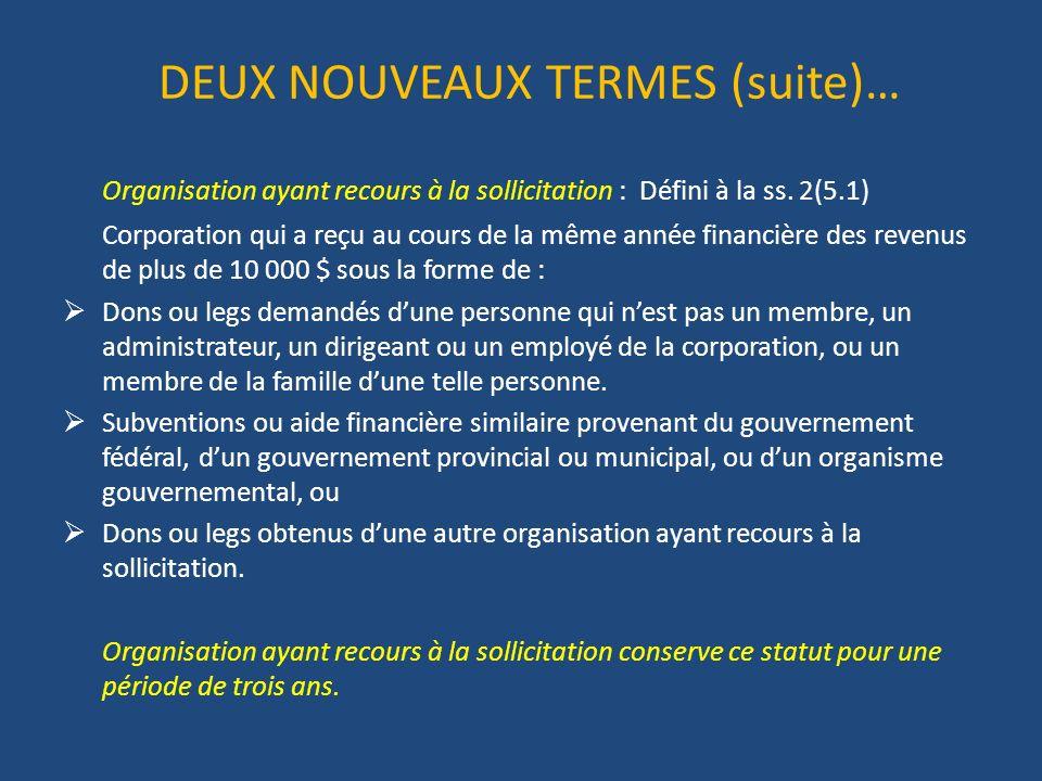 DEUX NOUVEAUX TERMES (suite)… Organisation ayant recours à la sollicitation : Défini à la ss.