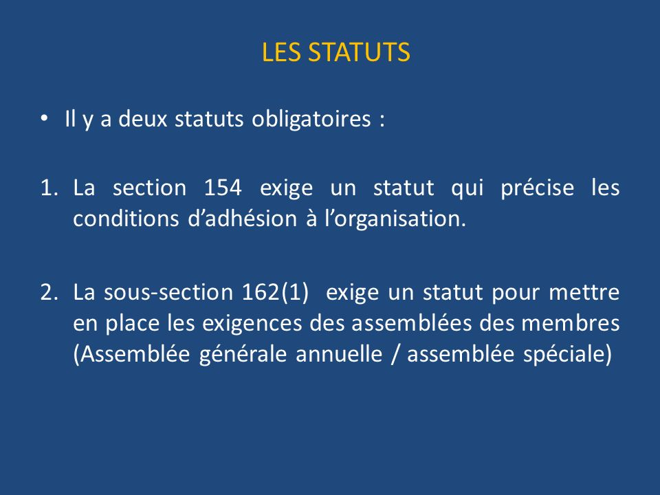 LES STATUTS Il y a deux statuts obligatoires : 1.La section 154 exige un statut qui précise les conditions dadhésion à lorganisation.