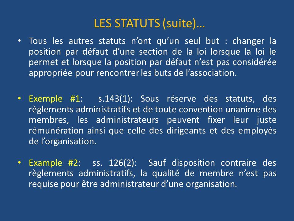 LES STATUTS (suite)… Tous les autres statuts nont quun seul but : changer la position par défaut dune section de la loi lorsque la loi le permet et lorsque la position par défaut nest pas considérée appropriée pour rencontrer les buts de lassociation.