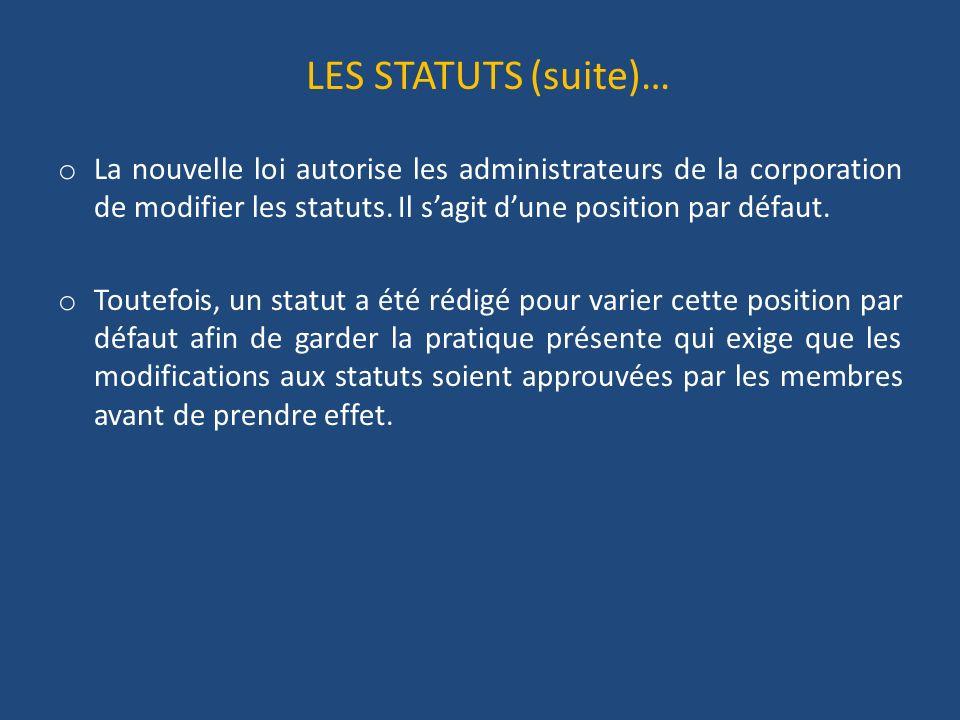 LES STATUTS (suite)… o La nouvelle loi autorise les administrateurs de la corporation de modifier les statuts.
