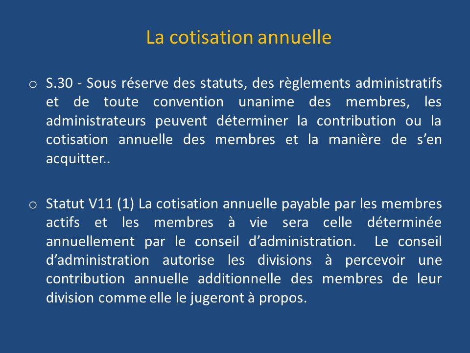 La cotisation annuelle o S.30 - Sous réserve des statuts, des règlements administratifs et de toute convention unanime des membres, les administrateurs peuvent déterminer la contribution ou la cotisation annuelle des membres et la manière de sen acquitter..