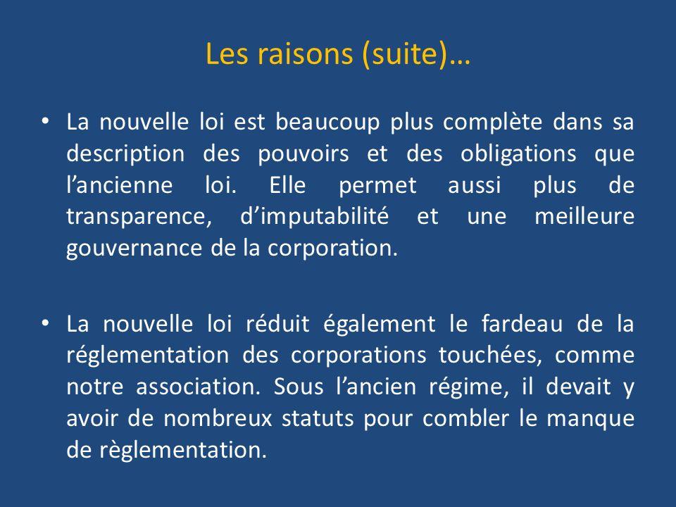 Les raisons (suite)… La nouvelle loi est beaucoup plus complète dans sa description des pouvoirs et des obligations que lancienne loi.