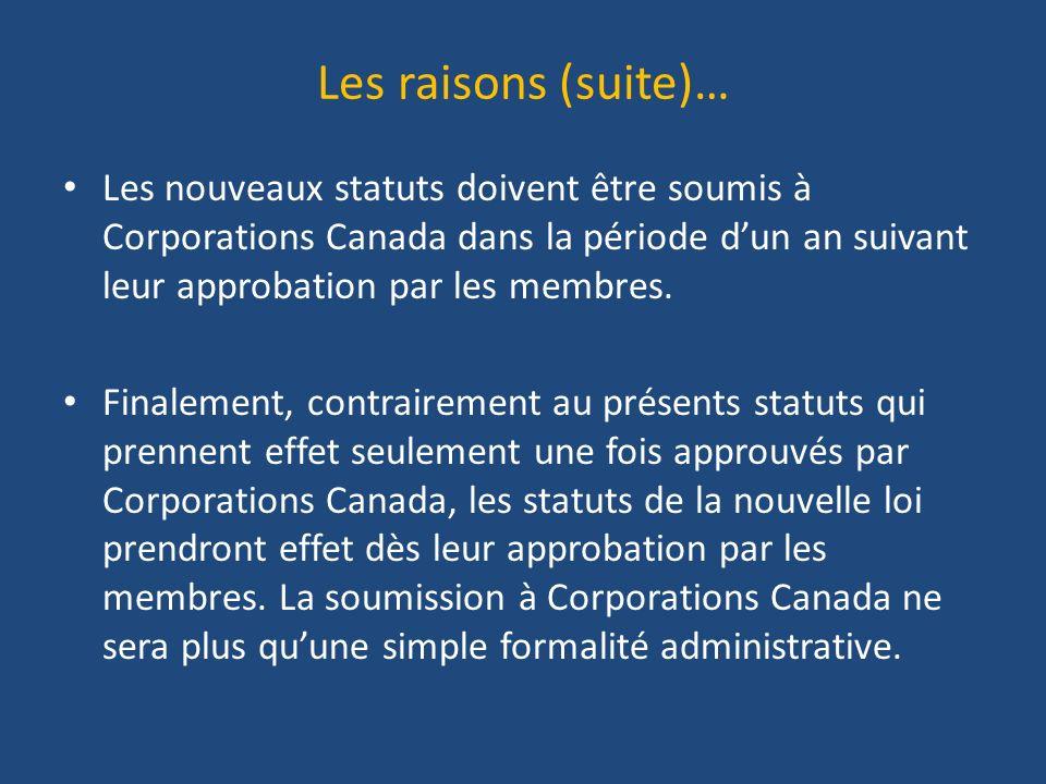 Les raisons (suite)… Les nouveaux statuts doivent être soumis à Corporations Canada dans la période dun an suivant leur approbation par les membres.
