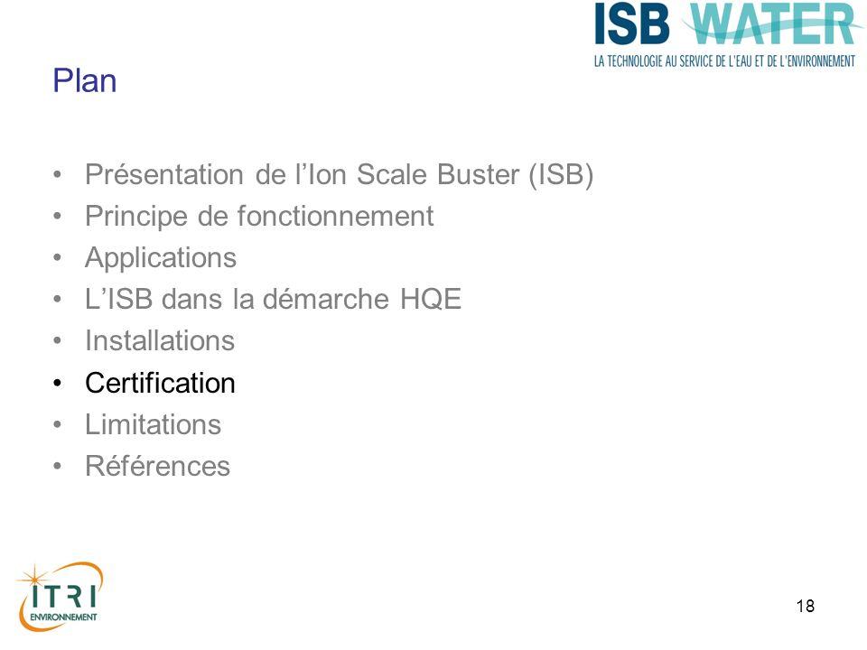 18 Plan Présentation de lIon Scale Buster (ISB) Principe de fonctionnement Applications LISB dans la démarche HQE Installations Certification Limitati