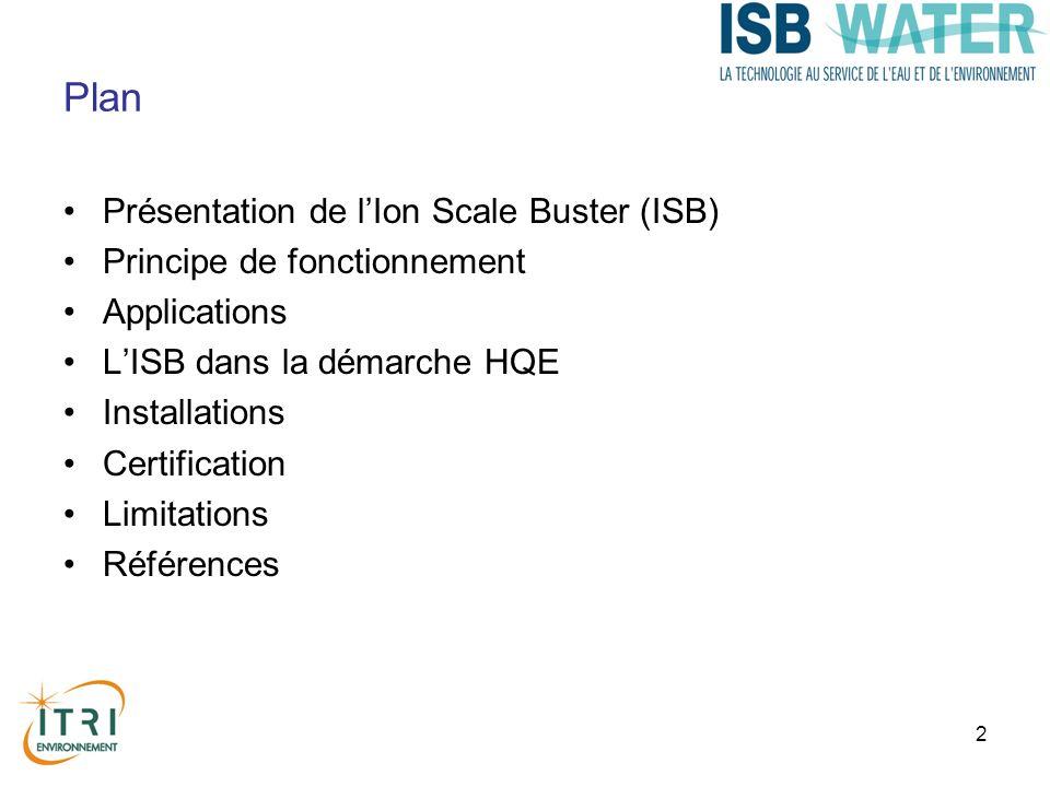 2 Plan Présentation de lIon Scale Buster (ISB) Principe de fonctionnement Applications LISB dans la démarche HQE Installations Certification Limitations Références