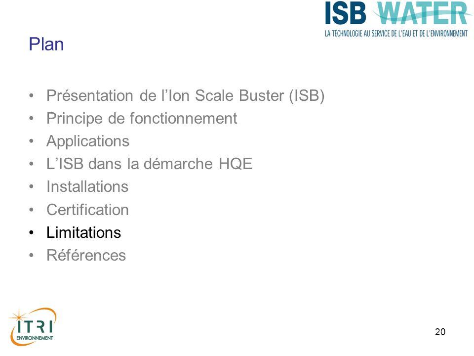 20 Plan Présentation de lIon Scale Buster (ISB) Principe de fonctionnement Applications LISB dans la démarche HQE Installations Certification Limitati