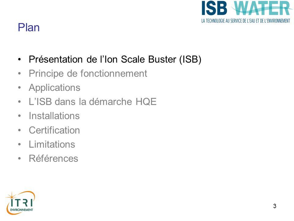 3 Plan Présentation de lIon Scale Buster (ISB) Principe de fonctionnement Applications LISB dans la démarche HQE Installations Certification Limitations Références