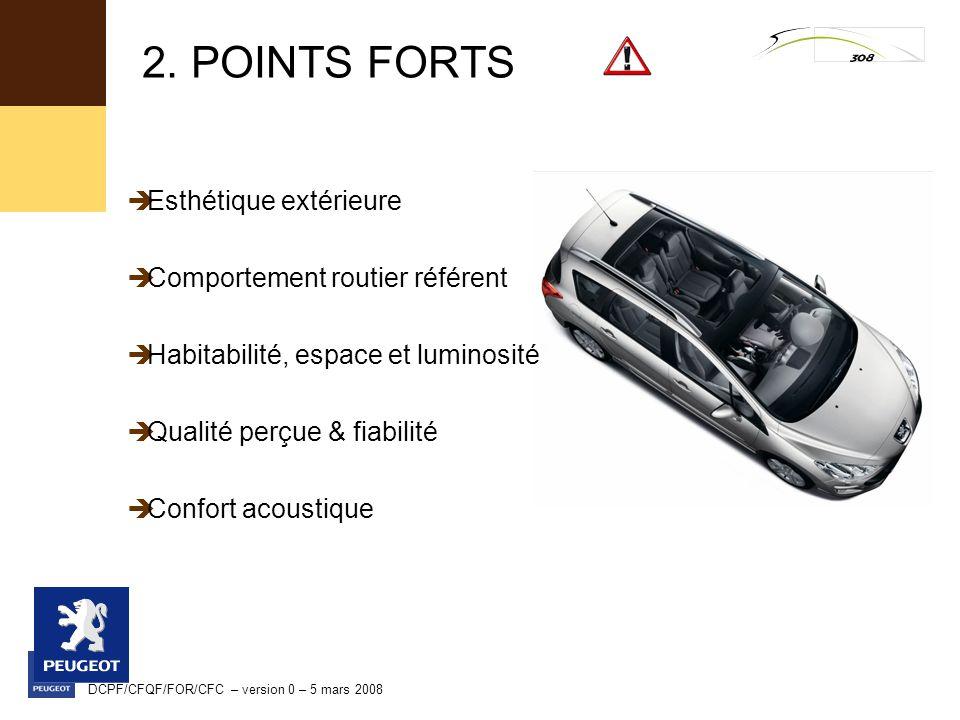 DCPF/CFQF/FOR/CFC – version 0 – 5 mars 2008 2. POINTS FORTS Esthétique extérieure Comportement routier référent Habitabilité, espace et luminosité Qua