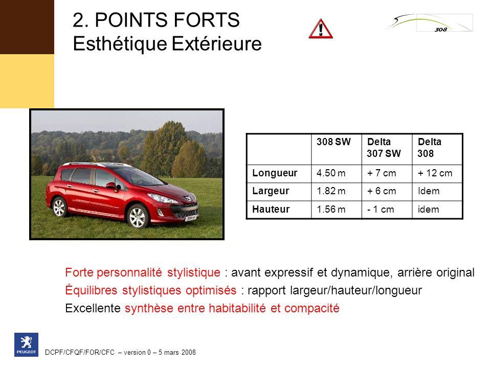 DCPF/CFQF/FOR/CFC – version 0 – 5 mars 2008 2. POINTS FORTS Esthétique Extérieure Forte personnalité stylistique : avant expressif et dynamique, arriè