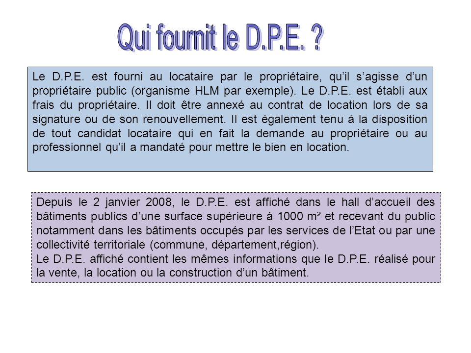 Le D.P.E. est fourni au locataire par le propriétaire, quil sagisse dun propriétaire public (organisme HLM par exemple). Le D.P.E. est établi aux frai