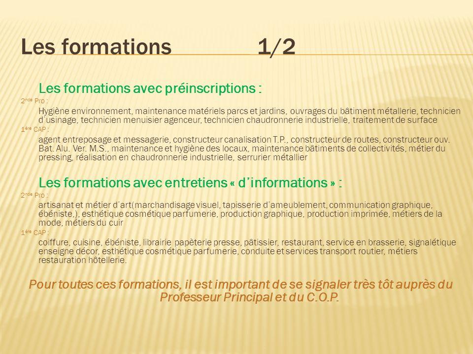 Les formations1/2 Les formations avec préinscriptions : 2 nde Pro : Hygiène environnement, maintenance matériels parcs et jardins, ouvrages du bâtimen
