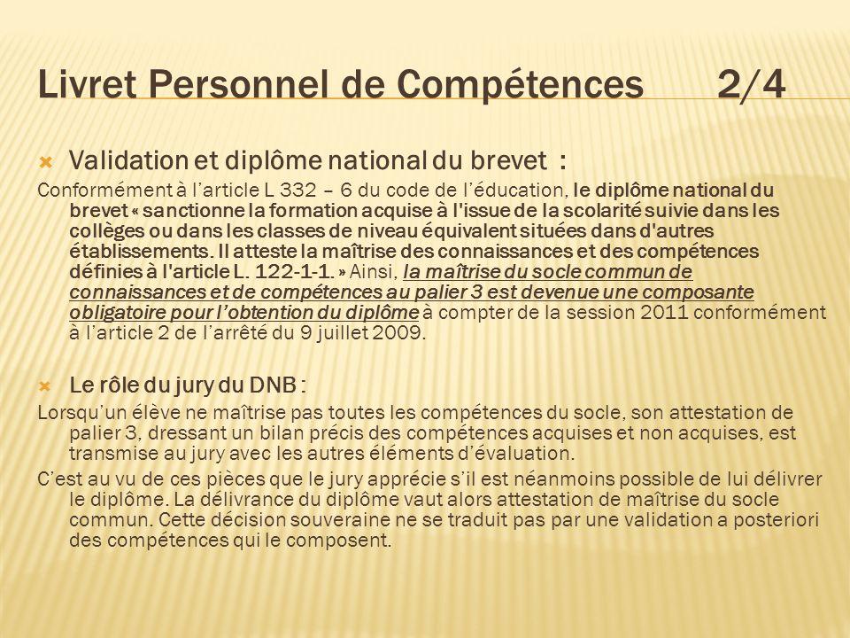 Livret Personnel de Compétences 2/4 Validation et diplôme national du brevet : Conformément à larticle L 332 – 6 du code de léducation, le diplôme nat