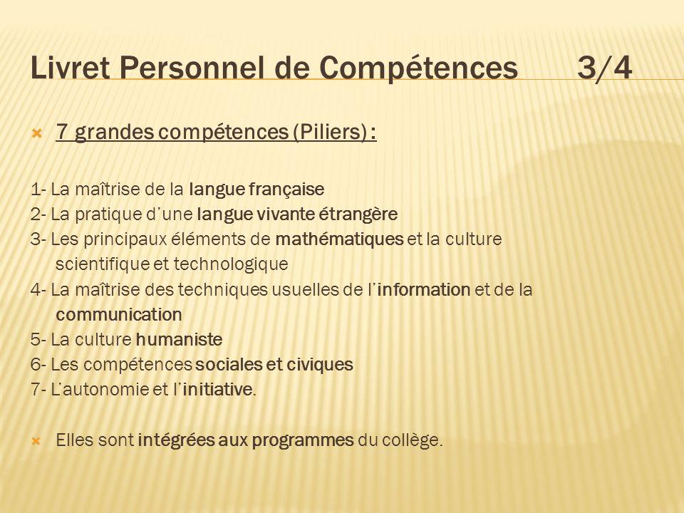 Livret Personnel de Compétences 3/4 7 grandes compétences (Piliers) : 1- La maîtrise de la langue française 2- La pratique dune langue vivante étrangè