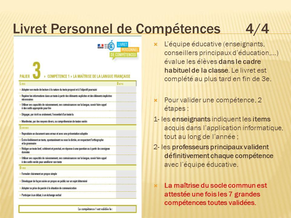 Livret Personnel de Compétences 4/4 Léquipe éducative (enseignants, conseillers principaux déducation,...) évalue les élèves dans le cadre habituel de