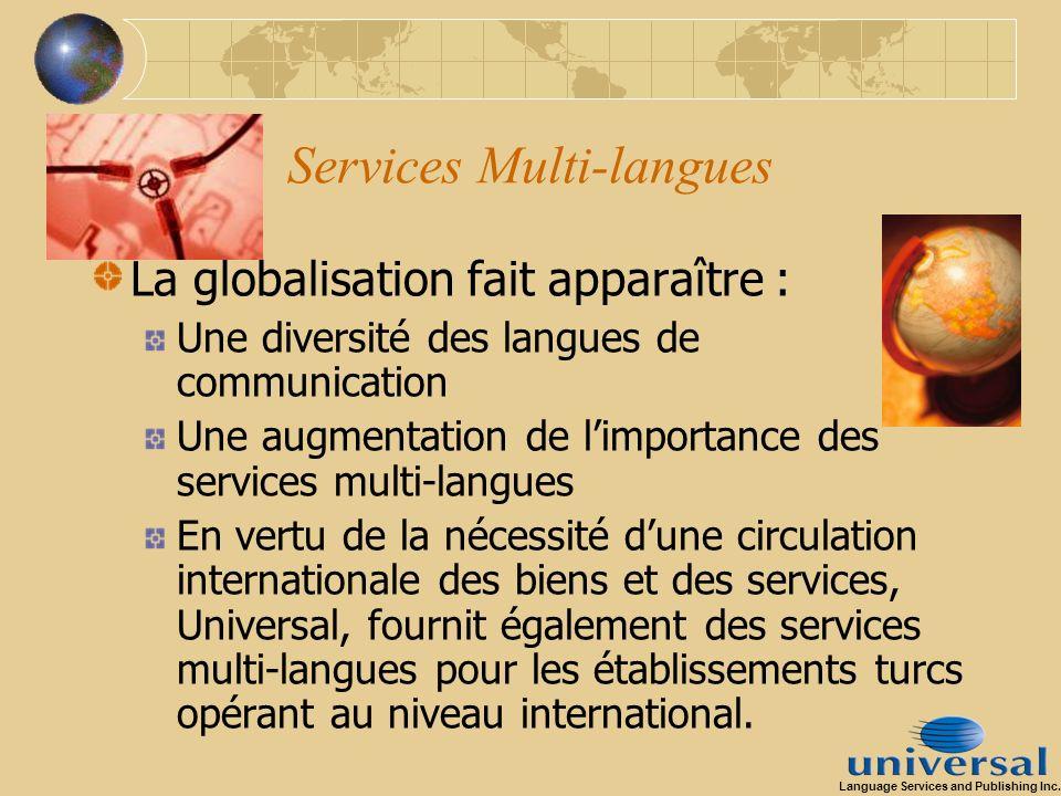 Services Multi-langues La globalisation fait apparaître : Une diversité des langues de communication Une augmentation de limportance des services mult