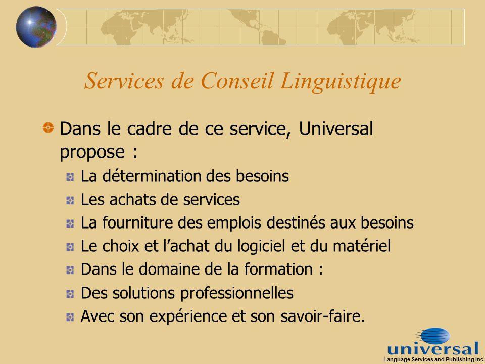 Services de Conseil Linguistique Dans le cadre de ce service, Universal propose : La détermination des besoins Les achats de services La fourniture de