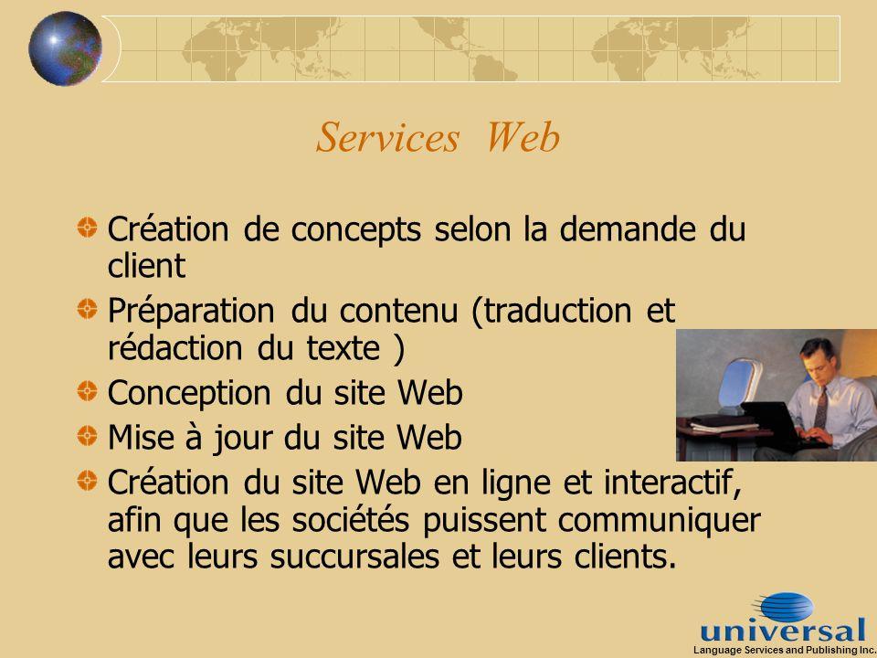 Services Web Création de concepts selon la demande du client Préparation du contenu (traduction et rédaction du texte ) Conception du site Web Mise à