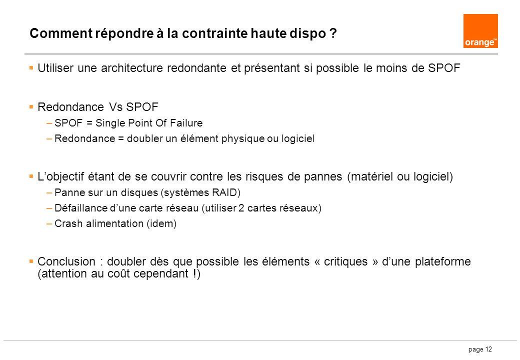 page 12 Comment répondre à la contrainte haute dispo ? Utiliser une architecture redondante et présentant si possible le moins de SPOF Redondance Vs S