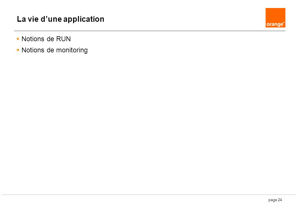 page 24 La vie dune application Notions de RUN Notions de monitoring