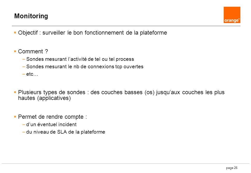page 26 Monitoring Objectif : surveiller le bon fonctionnement de la plateforme Comment ? –Sondes mesurant lactivité de tel ou tel process –Sondes mes