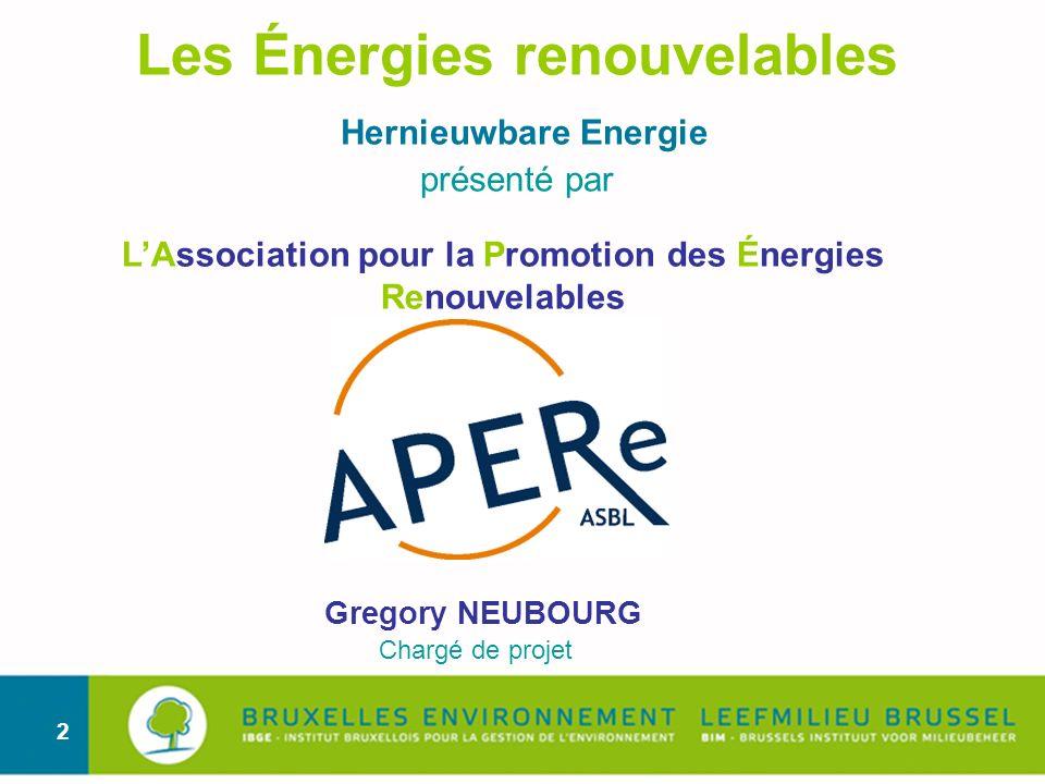 2 Les Énergies renouvelables Hernieuwbare Energie présenté par Gregory NEUBOURG Chargé de projet LAssociation pour la Promotion des Énergies Renouvela