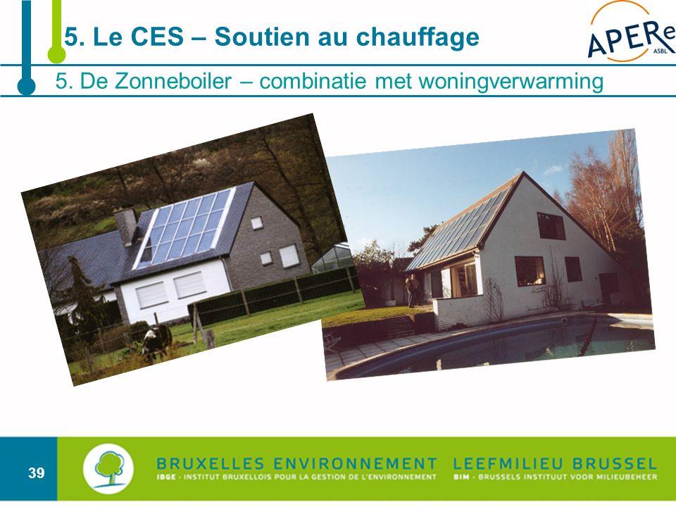 39 5. De Zonneboiler – combinatie met woningverwarming 5. Le CES – Soutien au chauffage